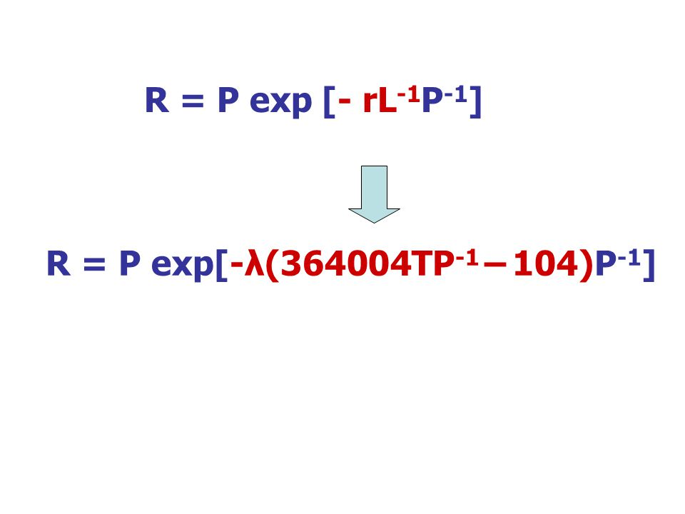R = P exp [- rL-1P-1] R = P exp[-λ(364004TP-1 – 104)P-1]